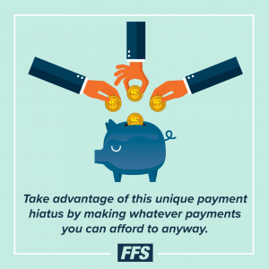 Take advantage of this payment hiatus by making whatever payments you can afford now.